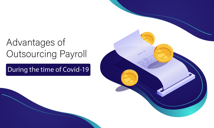 Advantages Of Outsourcing Payroll During The Time Of Covid 19